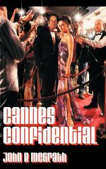 Cannes Confidential : A Gatecrasher's Guide to the World's Most Famous Film Festival - John B. Mcgrath