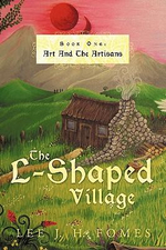 The L-Shaped Village : Art and the Artisans - Lee J. H. Fomes
