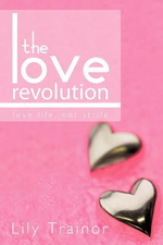 The Love Revolution : Love Life, Not Strife - Lily Trainor