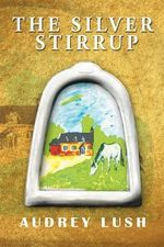 The Silver Stirrup - Audrey Lush