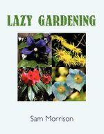 Lazy Gardening - Sam Morrison