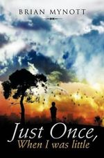 Just Once, When I Was Little - Brian Mynott