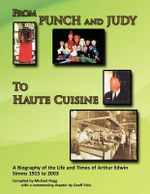 'From Punch and Judy to Haute Cuisine'- A Biography on the Life and Times of Arthur Edwin SIMMs 1915-2003 - Michael Flagg