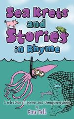 Sea Krets and Stories in Rhyme : A Selection of Poems and Thingummybobs - Rose Bell