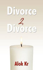 Divorce 2 Divorce : Your Heart in Your Home - Alok Kr