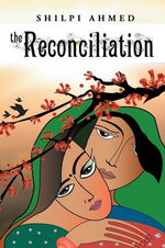 The Reconciliation - Shilpi Ahmed