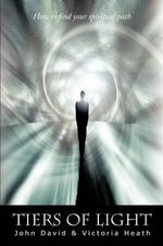 Tiers of Light : How to Find Your Spiritual Path - John David