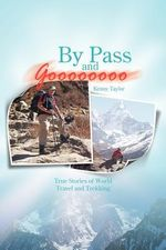 By Pass and Goooooooo : True Stories of World Travel and Treking - Kenny Taylor