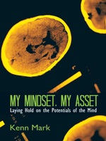 My Mindset, My Asset : Laying Hold on the Potentials of the Mind - Kenn Mark