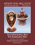 WOOD YOU BELIEVE : THE UNFOLDING SELF THE EMERGING SELF - FR. JIM COGLEY