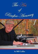 The Art of Rimfire Accuracy - Bill Calfee
