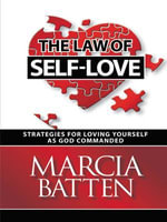 The Law Of Self-Love : Strategies for loving yourself as God commanded - Marcia Batten