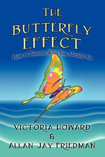 The Butterfly Effect : How to Become Who You Already Are - Victoria Howard