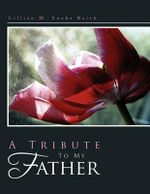 A Tribute to My Father - Lillian M. Snoke Baith