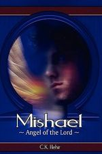Mishael Angel of the Lord - C. K. Hehir