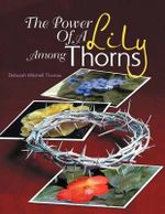 The Power of a Lily Among Thorns - Deborah Mitchell Thomas