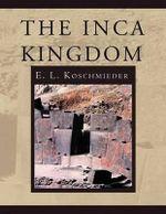 The Inca Kingdom - E. L. Koschmieder