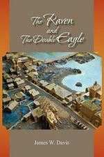 The Raven and the Double Eagle - James W. Davis