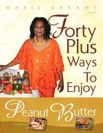 Forty Plus Ways to Enjoy Peanut Butter : A Cookbook for College Students & Singles - Marie Daramy