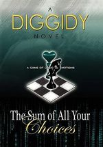 The Sum of All Your Choices : A Game of Logic Vs. Emotions - Diggidy