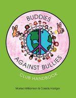 Buddies Against Bullies :  Club Handbook - Marissa Williamson &. Cassidy Harriger