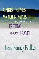 Christ Gives Women Ministries & Not Fasting But Prayer - Irene Bonney Faulkes