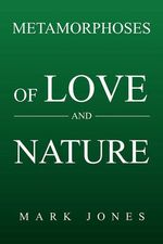 Metamorphoses of Love and Nature - Mark Jones