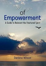Wings of Empowerment : A Guide to Reinvent the Fractured Spirit - Darlene Wilson