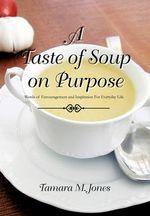A Taste of Soup on Purpose - Tamara M. Jones