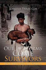 Out of Storms Come Survivors : How Ministries Are Formed - Jennifer Cox