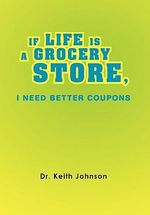 If Life Is a Grocery Store, I Need Better Coupons - Dr Keith Johnson