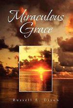 Miraculous Grace - Russell Dixon