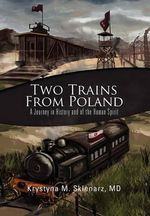 Two Trains from Poland - Krystyna M. MD Sklenarz