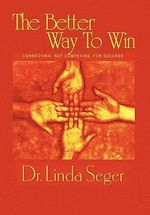 The Better Way to Win - Linda Th D. Seger