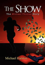 The Show : The Michael Thomas Story - Michael Harston