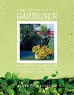 The Compatible Gardener : Herbaceous Plants for Clay Soil Arranged by Growing Conditions - Heather E. Ogilvie