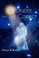 To Ponder and Live Correct - Philip R. Bailey
