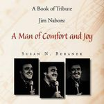 A Book of Tribute Jim Nabors : A Man of Comfort and Joy - Susan N. Beranek