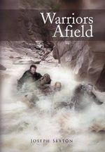 Warriors Afield - Joseph Sexton