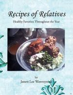 Recipes of Relatives : Good Food, Good Wine, Good Times, and Good Friends... - Janett Lee Wawrzyniak