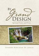 By Grand Design : Spirtual Poetry and Prose - Sharon Burcham De Loach