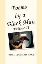 Poems by a Black Man Volume II - James Leonard Mack