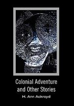 Colonial Adventure and Other Stories - H. Ann Ackroyd