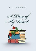 A Piece of My Heart - K. J. Cherry