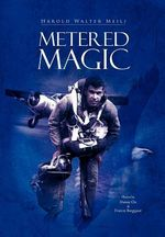 Metered Magic - Harold Walter Meili
