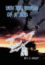 With the Breath of a Bird - J Knight