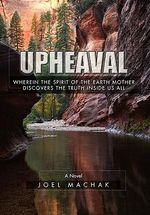 Upheaval : Wherein the Spirit of the Earth Discovers the Truth Inside Us All - Joel Machak