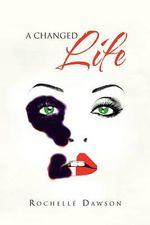 A Changed Life - Rochell Dawson