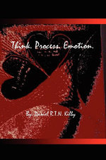 Think. Process. Emotion. : A Collection of Poetry - Daniel R. T. N. Kilby