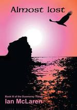 Almost Lost : Book III of the Dunmorey Trilogy - Ian McLaren